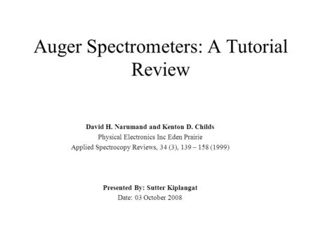 Auger Spectrometers: A Tutorial Review David H. Narumand and Kenton D. Childs Physical Electronics Inc Eden Prairie Applied Spectrocopy Reviews, 34 (3),