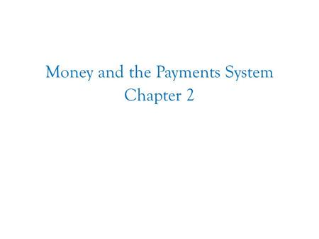 Chapter Two Money and the Payments System Chapter 2.