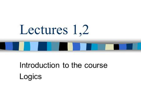 Lectures 1,2 Introduction to the course Logics. WHO AM I?