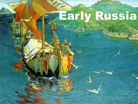 Early Russia. Around 800 AD Vikings from Scandinavia moved into modern Russia and began to mix with the native Slavic people. –Slavs – people who originate.