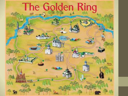 The Golden Ring The Golden Ring is one of the oldest Russian routes. It goes to the north-east of Moscow and forms a circle. There are many interesting.