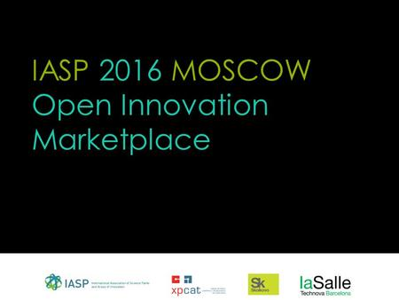 IASP 2016 MOSCOW Open Innovation Marketplace. 01 03 What is Open Innovation Marketplace? The Open Innovation Marketplace (OIMP) is a meeting point where.