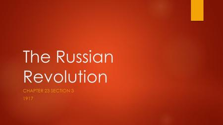 The Russian Revolution CHAPTER 23 SECTION 3 1917.