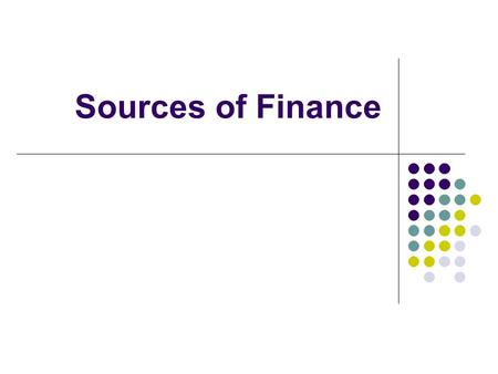 Sources of Finance. Loan capital Money received by an organisation in return for the organisation's agreement to pay interest during the period of the.