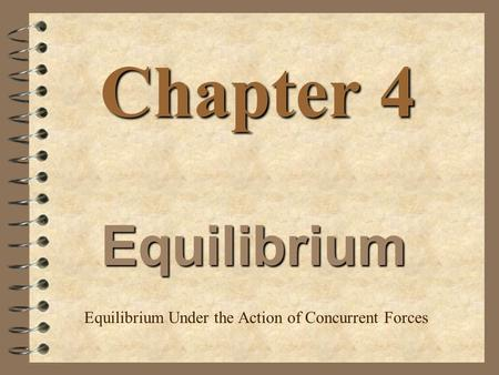 Chapter 4 Equilibrium Equilibrium Under the Action of Concurrent Forces.