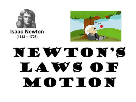 Newton's Laws of Motion Isaac Newton (1642 – 1727)