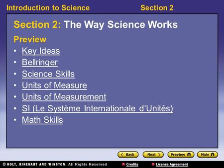 Introduction to ScienceSection 2 Section 2: The Way Science Works Preview Key Ideas Bellringer Science Skills Units of Measure Units of Measurement SI.