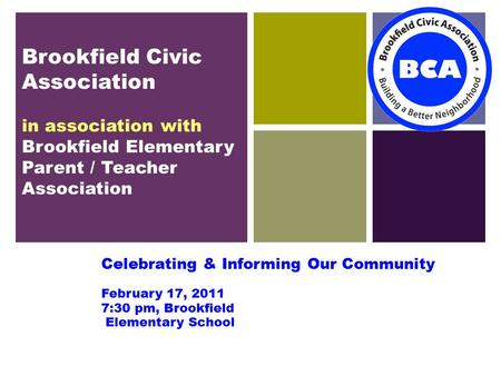 + Brookfield Civic Association in association with Brookfield Elementary Parent / Teacher Association Celebrating & Informing Our Community February 17,