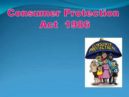 Topics to be covered Consumer definition Consumer protection act 1986 Redressal commission District forum, State and national commission Lodging a complaint.
