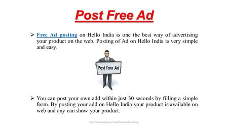 Post Free Ad  Free Ad posting on Hello India is one the best way of advertising your product on the web. Posting of Ad on Hello India is very simple and.