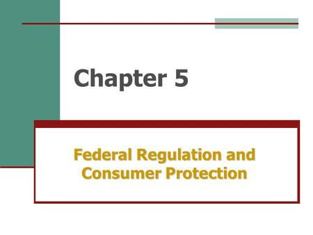 Chapter 5 Federal Regulation and Consumer Protection.