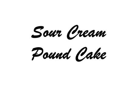 Sour Cream Pound Cake. 2 cups butter, softened 3 cups white sugar 6 eggs 1 teaspoon vanilla extract.