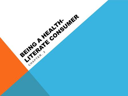 BEING A HEALTH- LITERATE CONSUMER CHAPTER. 3. HEALTH CONSUMER Anyone who purchases or uses health products or services Answer the following questions: