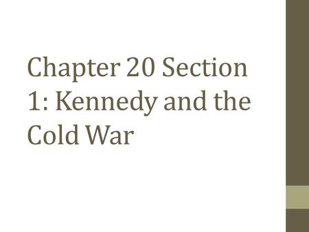 Chapter 20 Section 1: Kennedy and the Cold War. John F. Kennedy Wins Election of 1960 What happened in the late 1950s that made some Americans believe.