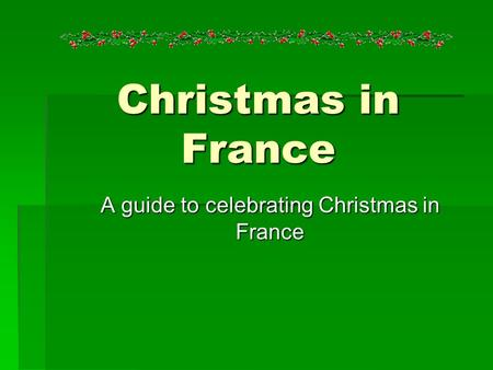 Christmas in France A guide to celebrating Christmas in France.