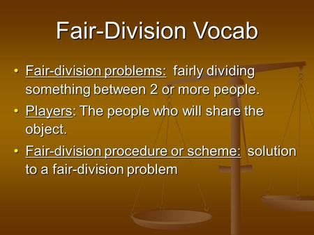 Fair-Division Vocab Fair-division problems: fairly dividing something between 2 or more people.Fair-division problems: fairly dividing something between.