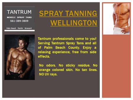 SPRAY TANNING WELLINGTON Tantrum professionals come to you! Serving Tantrum Spray Tans and all of Palm Beach County. Enjoy a relaxing experience, free.