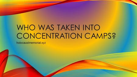 WHO WAS TAKEN INTO CONCENTRATION CAMPS? holocaustmemorial.xyz.