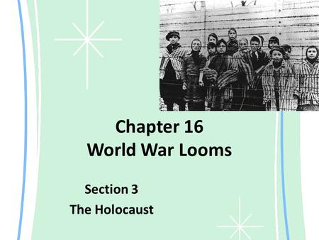 Chapter 16 World War Looms Section 3 The Holocaust.