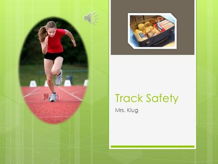 Track Safety Mrs. Klug Practice Warm-Up  Go for a good warm-up run  1 mile = good  Static Stretching  Standing/sitting and stretching  Dynamic Stretching.