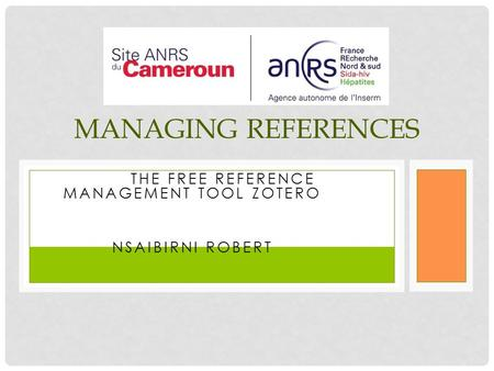 USING THE FREE REFERENCE MANAGEMENT TOOL ZOTERO NSAIBIRNI ROBERT MANAGING REFERENCES.