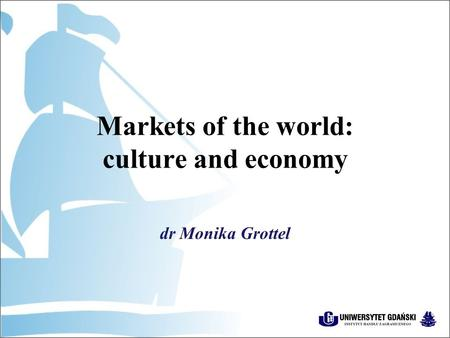 Markets of the world: culture and economy dr Monika Grottel.