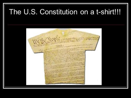 The U.S. Constitution on a t-shirt!!!. Preamble -An Introduction (It's only one sentence!) -Gives the purposes and goals of government (See next slide)