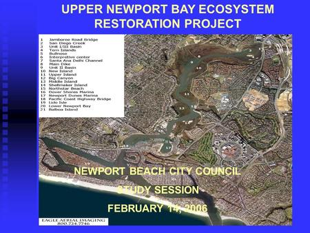 UPPER NEWPORT BAY ECOSYSTEM RESTORATION PROJECT NEWPORT BEACH CITY COUNCIL STUDY SESSION FEBRUARY 14, 2006.