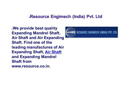 ● Resource Engimech (India) Pvt. Ltd ● We provide best quality Expanding Mandrel Shaft, Air Shaft and Air Expanding Shaft. Find one of the leading manufactures.