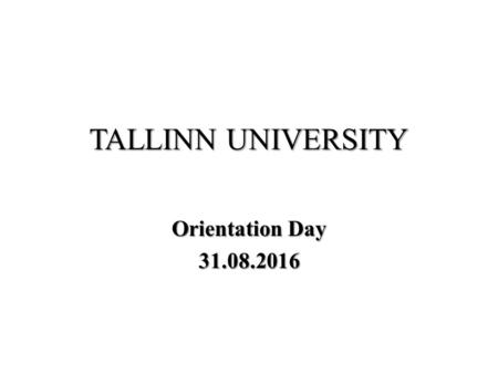 TALLINN UNIVERSITY Orientation Day 31.08.2016. Contact information Matthew Crandall, administrator of the programme, lecturer of International Relations,