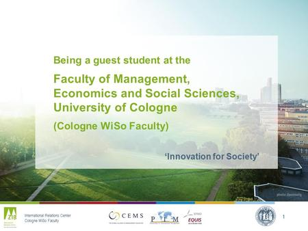International Relations Center Cologne WiSo Faculty 1 Being a guest student at the Faculty of Management, Economics and Social Sciences, University of.