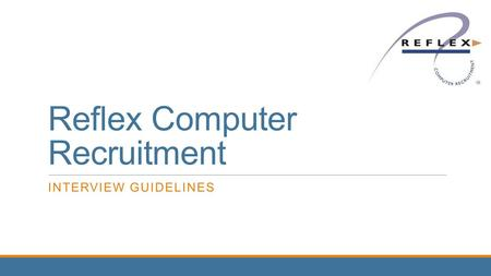 Reflex Computer Recruitment INTERVIEW GUIDELINES.