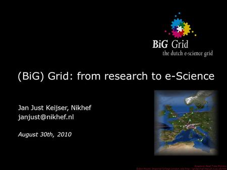 (BiG) Grid: from research to e-Science David Groep, NIKHEF Graphics: Real Time Monitor, Gidon Moont, Imperial College London, see