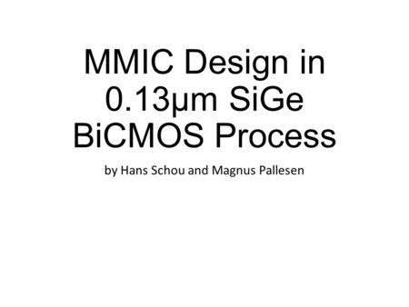 MMIC Design in 0.13µm SiGe BiCMOS Process by Hans Schou and Magnus Pallesen.