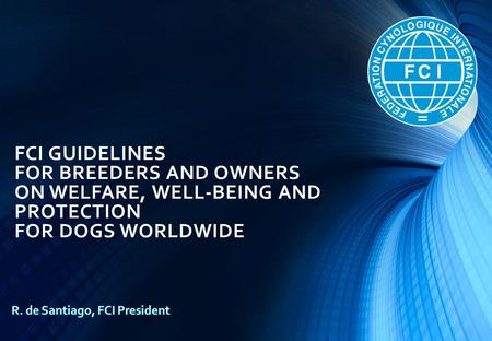 FCI GUIDELINES FOR BREEDERS AND OWNERS ON WELFARE, WELL-BEING AND PROTECTION FOR DOGS WORLDWIDE.