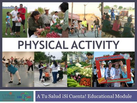 A Tu Salud ¡Sí Cuenta! Educational Module PHYSICAL ACTIVITY.