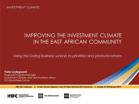 IMPROVING THE INVESTMENT CLIMATE IN THE EAST AFRICAN COMMUNITY Using the Doing Business surveys to prioritize and promote reform Peter Ladegaard Regional.
