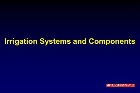 Irrigation Systems and Components. Overview Types Layout Components Hydraulics Design Considerations.