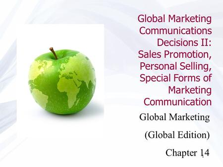 1 Global Marketing (Global Edition) Chapter 14 Global Marketing Communications Decisions II: Sales Promotion, Personal Selling, Special Forms of Marketing.