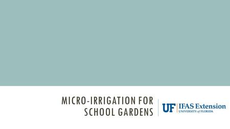 MICRO-IRRIGATION FOR SCHOOL GARDENS. WHAT YOU WILL LEARN TODAY Benefits of using micro-irrigation in your school garden Types of micro-irrigation Maintenance.