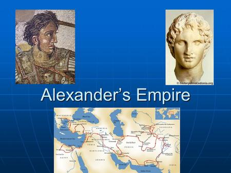 "Alexander's Empire. The Macedonians Powerful kingdom to north Powerful kingdom to north Considered by the Greeks as ""barbarians"" Considered by the Greeks."