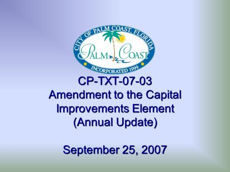 CP-TXT-07-03 Amendment to the Capital Improvements Element (Annual Update) September 25, 2007.