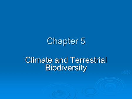 Chapter 5 Climate and Terrestrial Biodiversity. CLIMATE: A BRIEF INTRODUCTION  Weather is a local area's short-term physical conditions such as temperature.