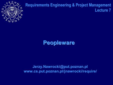 Peopleware  Requirements Engineering & Project Management Lecture 7.