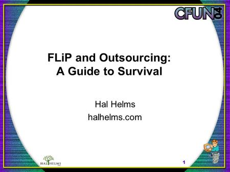 1 FLiP and Outsourcing: A Guide to Survival Hal Helms halhelms.com.