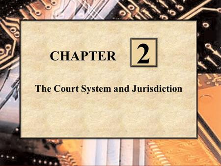 CHAPTER The Court System and Jurisdiction 2. McGraw-Hill/Irwin Legal Environment of Business in the Information Age © 2004 The McGraw-Hill Companies,