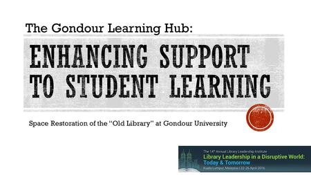 "Space Restoration of the ""Old Library"" at Gondour University The Gondour Learning Hub:"