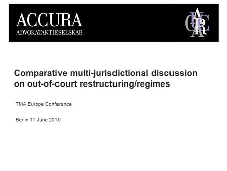 TMA Europe Conference Berlin 11 June 2010 Comparative multi-jurisdictional discussion on out-of-court restructuring/regimes.