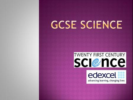 At Barclay School we follow a set of science GCSE courses called Twenty First Century Science. We offer three different routes. Each course has a different.