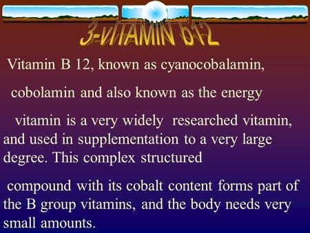 Vitamin B 12, known as cyanocobalamin, cobolamin and also known as the energy vitamin is a very widely researched vitamin, and used in supplementation.